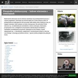 Etnografia Lubelszczyzny – ludowe wierzenia o zwierzętach - Leksykon - Teatr NN