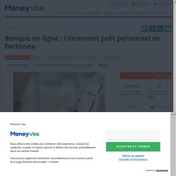 Banque en ligne : l'étonnant prêt personnel de Fortuneo