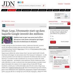 Magic Leap, l'étonnante start-up dans laquelle Google investit des millions