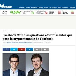 Facebook Coin : les questions étourdissantes que pose la cryptomonnaie de Facebook