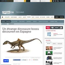Canoë - Techno-Sciences - Un étrange dinosaure bossu découvert en Espagne