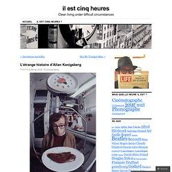 L'étrange histoire d'Allan Konigsberg « Il est cinq heures