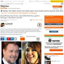 Russell Crowe fan de Zaz: notre Edith Piaf du 9-3 plaît à l'étranger ? Excellente nouvelle