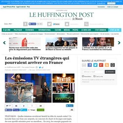 Les émissions TV étrangères qui pourraient arriver en France