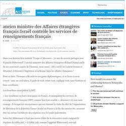ancien ministre des Affaires étrangères français:Israël contrôle les services de renseignements français