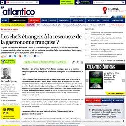 ATLANTICO 04/04/14 Les chefs étrangers à la rescousse de la gastronomie française ?