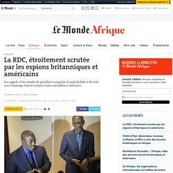 La RDC, étroitement scrutée par les espions britanniques et américains
