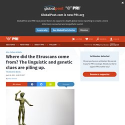 Where did the Etruscans come from? The linguistic and genetic clues are piling up.