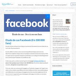 Etude de cas Facebook (0 à 100 000 fans)