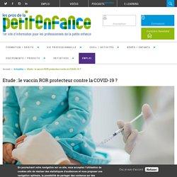 Etude : le vaccin ROR protecteur contre la COVID-19 ?