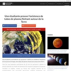 Une étudiante prouve l'existence de tubes de plasma flottant autour de la Terre