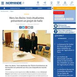 Mers-les-Bains: trois étudiantes présentent un projet de halle
