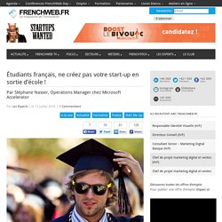Étudiants français, ne créez pas votre start-up en sortie d'école !