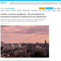 Cadres, ouvriers, étudiants… Où s'installent les nouveaux arrivants à Toulouse et aux alentours ?