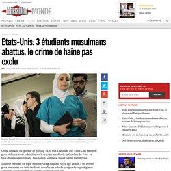 Etats-Unis: 3 étudiants musulmans abattus, le crime de haine pas exclu
