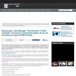 Record pour « Ace Manager - The third set » 12 832 étudiants* inscrits pour la troisième édition du jeu de simulation en ligne de BNP Pariba