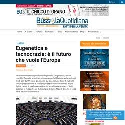 Eugenetica e tecnocrazia: è il futuro che vuole l'Europa