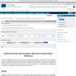 Règlement (CE) no1881/2006 du 19 décembre 2006 portant fixation de teneurs maximales pour certains contaminants dans les denrées alimentaires [Voir acte(s) modificatif(s)].
