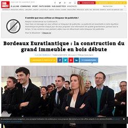 Bordeaux Euratlantique : la construction du grand immeuble en bois débute