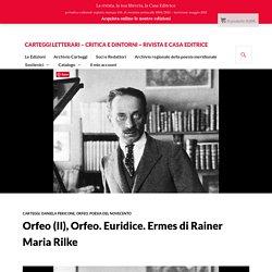Orfeo (II), Orfeo. Euridice. Ermes di Rainer Maria Rilke – Carteggi Letterari – critica e dintorni ~ Rivista e Casa Editrice