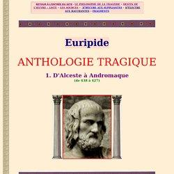 Euripide : Anthologie tragique. 1. DAlceste à Andromaque, par Philippe Renault.