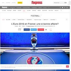 L'Euro 2016 en France: une si bonne affaire?