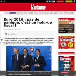 Euro 2016 : pas de panique, c'est un hold-up fiscal !