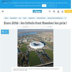 Euro 2016 : les hôtels font flamber les prix ! - Le Parisien