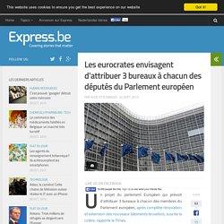 Les eurocrates envisagent d'attribuer 3 bureaux à chacun des députés d...