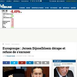 Eurogroupe : Jeroen Dijsselbloem dérape et refuse de s'excuser