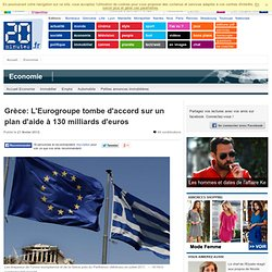 Grèce: L'Eurogroupe tombe d'accord sur un plan d'aide à 130 milliards d'euros