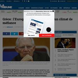 Grèce: l'Eurogroupe se réunit dans un climat de méfiance