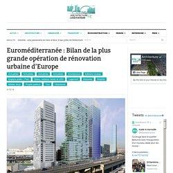 Euroméditerranée : Bilan de l'opération de rénovation urbaine