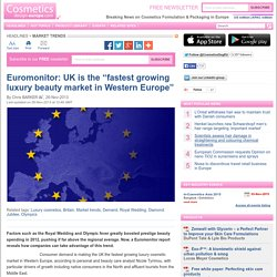 "Euromonitor: UK is the ""fastest growing luxury beauty market in Western Europe"""