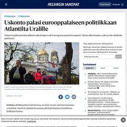 Uskonto palasi eurooppalaiseen politiikkaan Atlantilta Uralille - Pääkirjoitus - HS.fi
