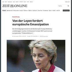 Donald Trump: Von der Leyen fordert europäische Emanzipation