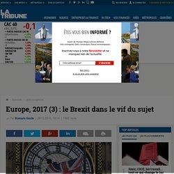 Europe, 2017 (3) : le Brexit dans le vif du sujet