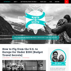 How to Fly from the U.S. to Europe for Under $200 [Budget Travel Secrets] – North to South