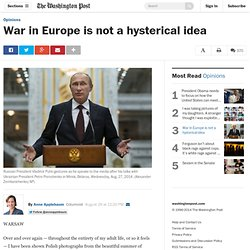 War in Europe is not a hysterical idea