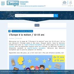 L'Europe à la maison / 12-15 ans - S'informer sur l'Europe-Toute l'Europe