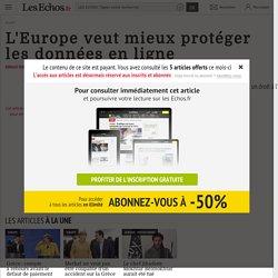 L'Europe veut mieux protéger les données en ligne - Les Echos