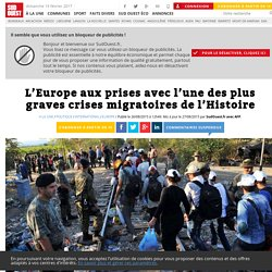 L'Europe aux prises avec l'une des plus graves crises migratoires de l'Histoire - Sud Ouest.fr