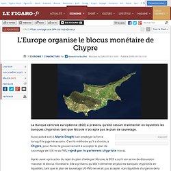 Conjoncture : L'Europe organise le blocus monétaire de Chypre