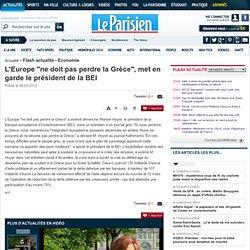 """L'Europe """"ne doit pas perdre la Grèce"""", met en garde le président de la BEI - Flash actualité - Economie - 04/03"""