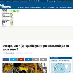Europe, 2017 (5) : quelle politique économique en zone euro ?