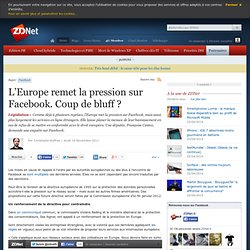 L'Europe remet la pression sur Facebook. Coup de bluff ?