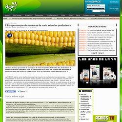 AGRI85 30/08/12 L'Europe manque de semences de maïs, selon les producteurs