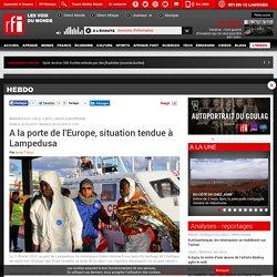 A la porte de l'Europe, situation tendue à Lampedusa - Hebdo