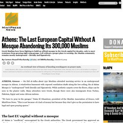 Athens: The Last European Capital Without A Mosque Abandoning Its 300,000 Muslims