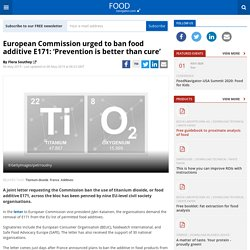 European Commission urged to ban food additive E171: 'Prevention is better than cure'